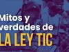 image for Mitos y las verdades de la Ley TIC